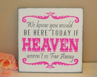 Wedding Signs, Pink and white Black, hot pink, memorial sign, we know you would be here today if heaven werent so far away