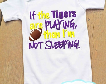 If the Tigers are playing then I'm not sleeping Bodysuit or Tshirt - LSU Tigers fans - Football Fan