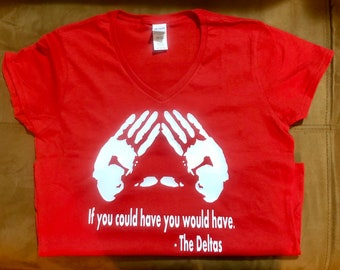 If You Could Have You Would Have Delta Tee