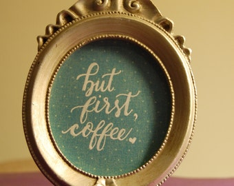 """Mini framed """"but first, coffee"""" quote"""
