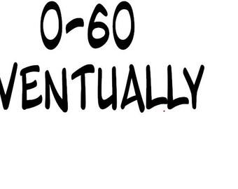 0-60 EVENTUALLY vinyl decal