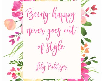 Being Happy Never Goes Out of Style - Lily Pulitzer print with flowers
