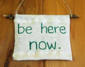 Be Here Now - Inspirational - Eco Friendly Home Decor - Office Decor - Meditation  - Organic Cotton Hemp