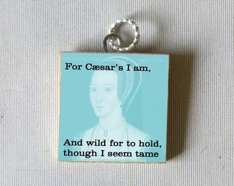 ANNE BOLEYN Pendant - For Caesar's I am - And wild for to hold though I seem tame
