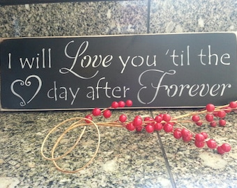 "I will LOVE YOU TIL, the Day after Forever, Hand Painted Wood Sign, 6"" x 18"" Wall Decor, Love, Valentine's, Wedding Sign, Engagement Sign"