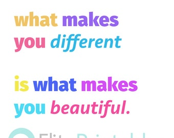 what makes you different is what makes you beautiful - Digital printable