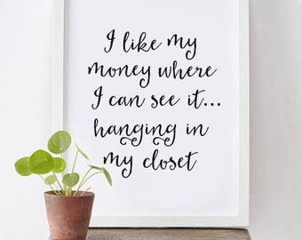 I like my money where I can see it...hanging in my closet - fashion and beauty poster, chic poster, wall art, instant download, black white