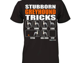 Greyhound Shirt | Greyhound Stubborn Tricks | A fantastic gift for all Greyhound owners and lovers