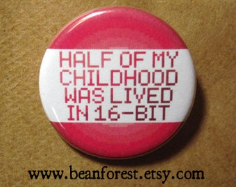 half of my childhood was lived in 16 bit - pinback button badge