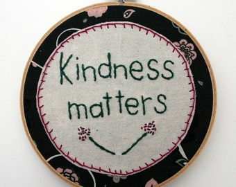Kindness Matters Embroidery Hoop Art 6 inch