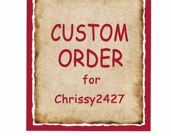 Custom Order for Chrissy2427