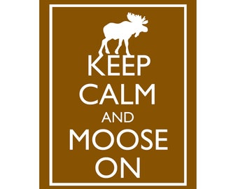 "Keep Calm and Moose On 8x10"" Poster Print You choose colour (Chocolate Brown shown)"