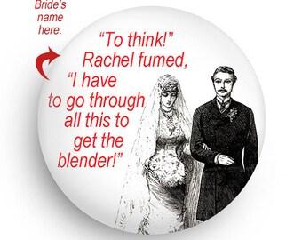 PERSONALIZE THIS! Bridal Shower Magnet or Pinback, Wedding Shower Favor-Funny Wedding Favor