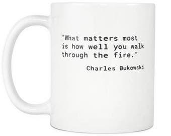 Charles Bukowski Mug - What Matters Most Is How Well You Walk Through Fire - Bukowski Quote