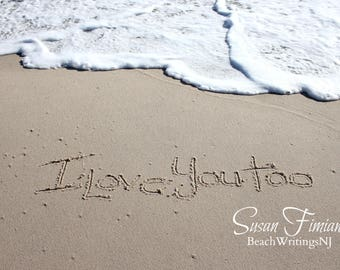 I Love You Too in the Sand 5x7 8x10 Printed fine art photo Names in Sand Beach Writing