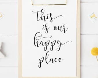 This Is Our Happy Place, Our Happy Place Print, Prints, Wall Art Quotes, Home Wall Art, Wall Art Print, Home Decor