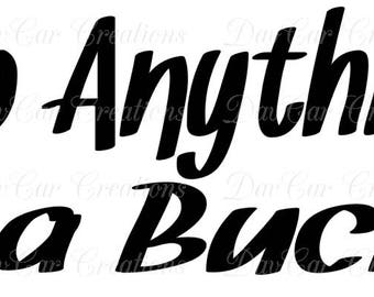 Will do Anything for a Buck SVG Cut File - Hunting, Hunter, Sportsman, Silhouette, Cricut