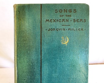 Songs of the Mexican Seas - Joaquin Miller - 1887 - Roberts Brothers – Poetry