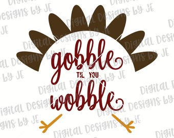Gobble til you Wobble Digital Download Cut File SVG, DXF, Png, Eps Cut file for Silhouette and Cricut Commercial Use Shirt Design