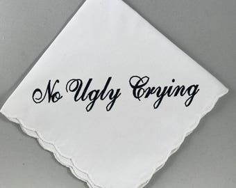No Ugly Crying™ Handkerchief, the Perfect Bridesmaid Gift, Wedding keepsake. *ONE DAY SALE* Embroidered in your choice of color thread!