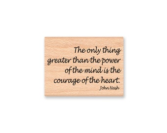 John Nash Quote~Rubber Stamp~The only thing greater than the courage of the heart is the power of the mind~Wood Mounted Stamp (43-31)