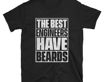 The Best Engineers Have Beards T-Shirt, Funny Beard Shirt, Gift for Engineers, Bearded Engineer Tee, Beard TShirt