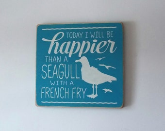 Today I Will Be Happier Than A Seagull With A French Fry Distressed Wood Sign