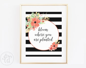 Bloom Where You Are Planted Floral Print - 8 x 10 - INSTANT DOWNLOAD