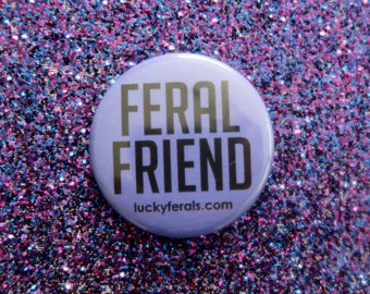 "Feral Friend Button - Purple or Pink - 1.5"" Feral Cats Lucky Ferals"