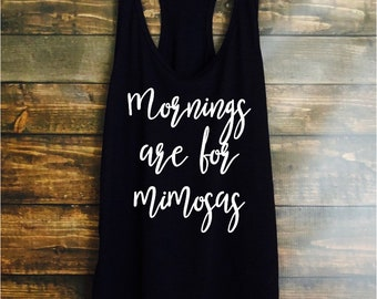 Mornings are for mimosas tank top - womens tanks - fast shipping - brunch tops and tanks