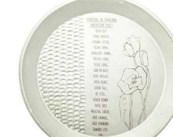 Yoga Poetry Handmade Poppy flower plate. Mountain Pose. Tadasana. be inspired. Make everyday awesome. Erika Moss Gordon poem.  MADE to ORDER