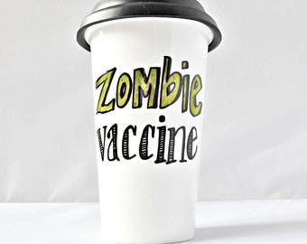 Funny Travel Mug, Zombie Vaccine, Halloween Lover, Fan, Survival, Apocalypse, Coffee Mug With Lid, Ceramic, Personalized, Geek Gifts for Him