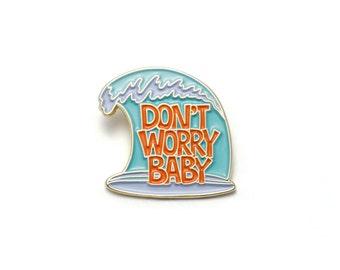 Don't Worry Baby Enamel Pin