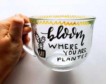 Clear/transparent 18oz Mug. Bloom where you are planted w/ cactus.