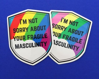 Im Not Sorry About Your Fragile Masculinity Rainbow Vinyl Sticker