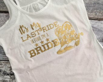 Bachelorette Party Tank top Last Ride Before She's a Bride Bridal Shirt Country cowboy boots plus size XS-4x matching shirts Racer Back