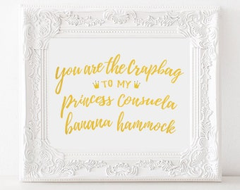 Friends Quote Print, You are the Crapbag to my Princess Consuela Banana Hammock