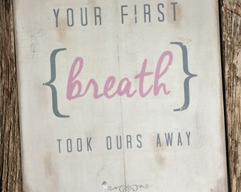 "Your First Breath Took Ours Away Distressed Wooden Sign 18"" x 22"""