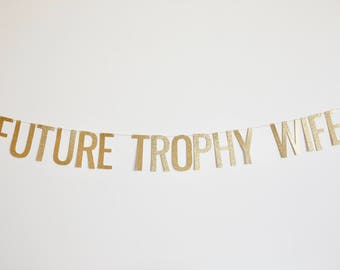 Future Trophy Wife Banner - Glitter Bridal Shower Banner, Bachelorette Banner, Bachelorette Party Decorations, Bridal Shower Decorations