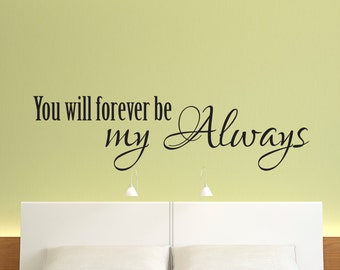 Vinyl Wall Decal, Love Wall Decal, Newlywed Wall Decal, Bedroom Wall Decal, You will forever be my always