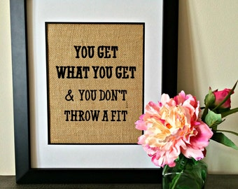 You get what you get and you don't throw a fit. Southern saying burlap print.