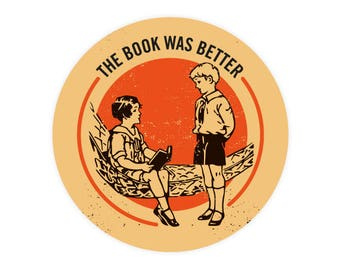 The Book Was Better Sticker, Perfect for Laptops, Cars, etc. library, literature, classics, book lover