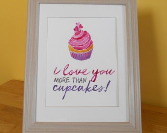I Love You More Than Cupcakes, Original Watercolor Quote