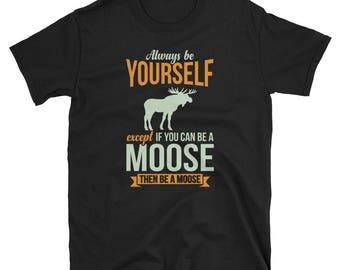 Moose Shirt Moose Gift Always Be Yourself