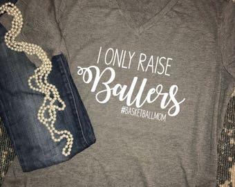 I Only Raise Ballers T-shirt, Basketball t-shirt, Basketball Mom shirt, basketball life shirt, custom basketball shirt, baller shirt