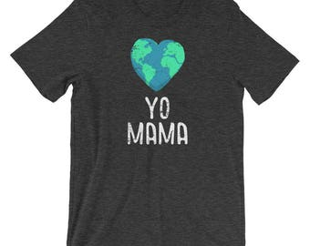 Yo Mama Shirt - Earth Day - Earth Day Shirt - Save The Earth - Earth Shirt - Climate Change Shirt - Earth Day Tee