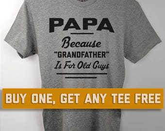 SALE TODAY: Papa Because Grandfather Is For Old Guys T-Shirt, Unisex Shirt, Gift For New Grandpa, Father's Day Gift, Dad