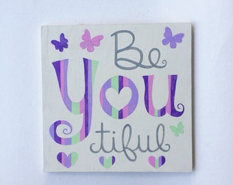 Hand Painted Be YOU tiful Sign - Girls Wall Art - Butterfly Nursery Art - Baby Shower Gift Girl - Girls Room Decor - Wood Sign - Baby Girl