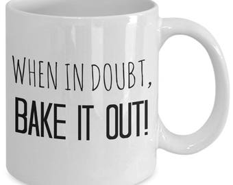 I bake mug - When in doubt, bake it out! - ceramic 11 oz coffee cup - baking therapy - gift for baker