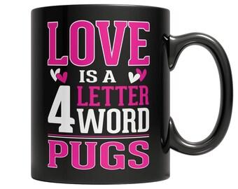 Love is a 4 letter word Pugs Mug